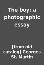 The boy; a photographic essay by [from old…