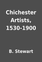 Chichester Artists, 1530-1900 by B. Stewart