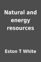 Natural and energy resources by Eston T…