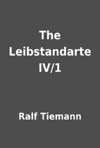 The Leibstandarte IV/1 by Ralf Tiemann
