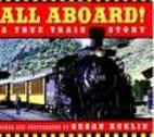 All Aboard!: A True Train Story by Susan…