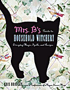 Mrs. B's Guide to Household Witchery by…