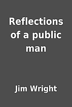 Reflections of a public man by Jim Wright