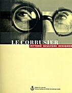 Le Corbusier: Pittore Scultore Designer