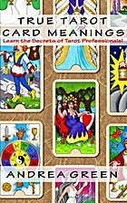 True Tarot Card Meanings by Andrea Green