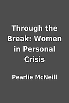 Through the Break: Women in Personal Crisis…