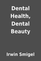 Dental Health, Dental Beauty by Irwin Smigel