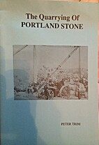 The Quarrying of Portland Stone by Peter…