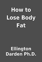 How to Lose Body Fat by Ellington Darden…