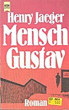 Mensch, Gustav : Roman by Henry Jaeger