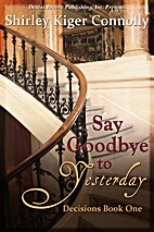 Say Goodbye to Yesterday by Shirley Kiger…