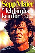 """""""Ich bin doch kein Tor"""" by Sepp Maier"""