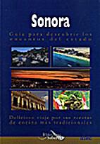 Sonora, Guia para descubrir los encantos del…