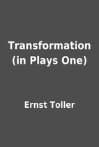 Transformation (in Plays One) by Ernst…