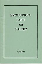 Evolution : fact or faith? by David Bird