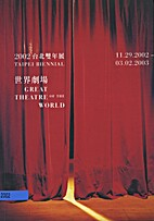 2002 Taipei Biennial: Great Theatre of the…