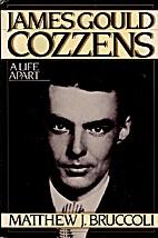 James Gould Cozzens: A Life Apart by Matthew…