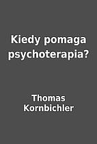 Kiedy pomaga psychoterapia? by Thomas…