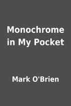 Monochrome in My Pocket by Mark O'Brien