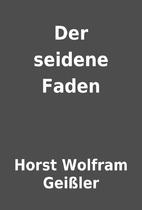 Der seidene Faden by Horst Wolfram Geißler