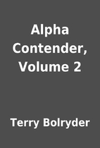 Alpha Contender, Volume 2 by Terry Bolryder