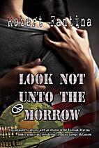 Look Not Unto The Morrow by Robert Fantina