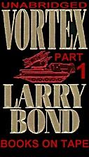 Vortex-Part 1- 10 Cassettes by Larry Bond