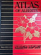 Atlas of Alberta: 1984 - 1985 - 1986 by Ted…