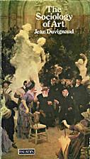 The Sociology of Art by Jean Duvignaud