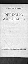 Derecho musulmán by José López Ortiz