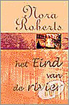 Het eind van de rivier by Nora Roberts