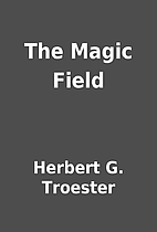 The Magic Field by Herbert G. Troester