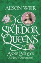 Anne Boleyn: A King's Obsession by Alison…