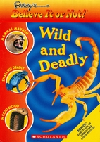 Wild and deadly (Ripley's believe it or…