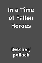 In a Time of Fallen Heroes by…
