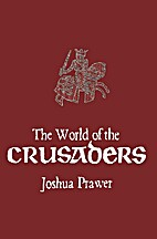 The world of the Crusaders by Joshua Prawer