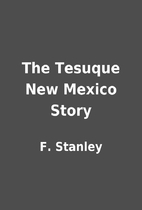 The Tesuque New Mexico Story by F. Stanley