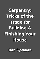 Carpentry: Tricks of the Trade for Building…