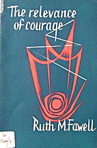 The relevance of courage by Ruth M. Fawell