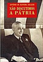 Não discutimos a pátria by António de…