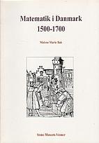 Matematik i Danmark 1500-1700 by Malene…