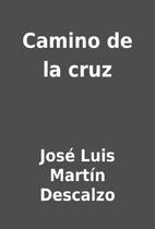 Camino de la cruz by José Luis Martín…
