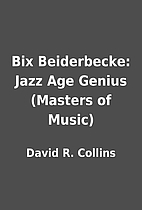 Bix Beiderbecke: Jazz Age Genius (Masters of…