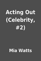 Acting Out (Celebrity, #2) by Mia Watts