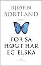 For så høgt har eg elska : roman by Bjørn…