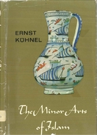 The Minor Arts of Islam by Ernst Kühnel
