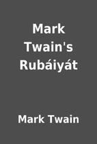 Mark Twain's Rubáiyát by Mark Twain