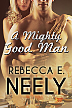 A Mighty Good Man by Rebecca E. Neely