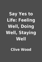 Say Yes to Life: Feeling Well, Doing Well,…