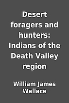 Desert foragers and hunters: Indians of the…